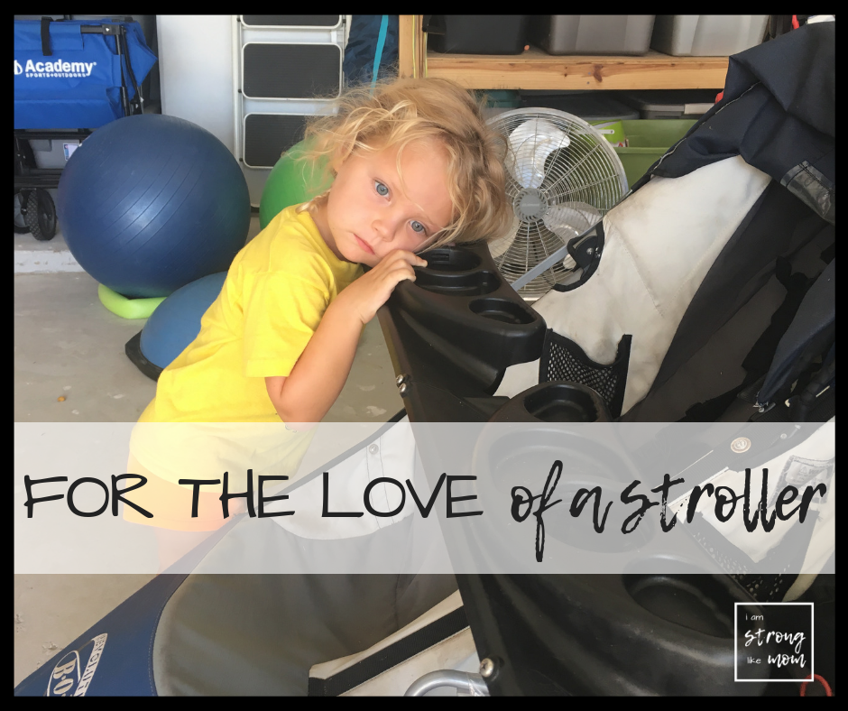 Saying Goodbye to our favorite stroller - for the love of a stroller - I am Strong Like Mom blog