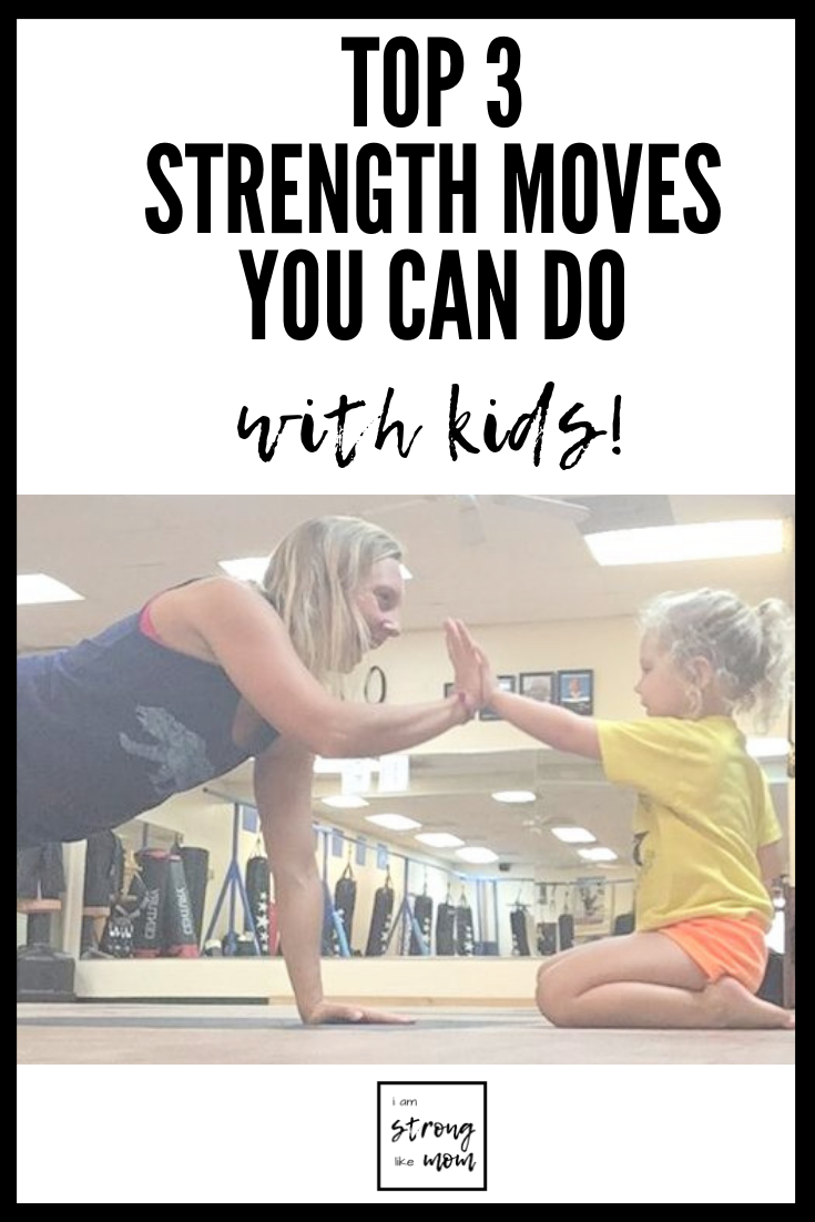3 best strength moves you can do with kids! Kid friendly fitness for moms